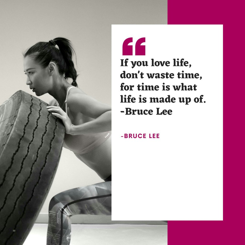 If you love life, don't waste time, for time is what life is made up of.